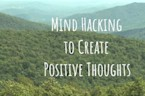 Mind Hacking to Create Positive Thoughts