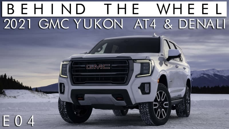 Say hello to the 2021 GMC Yukon Denali and Yukon AT4 | Behind the Wheel S02 // E04