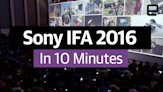 Sony IFA 2016 in 10 minutes