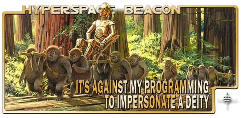 Hyperspace Beacon: It's against my programming to impersonate a deity