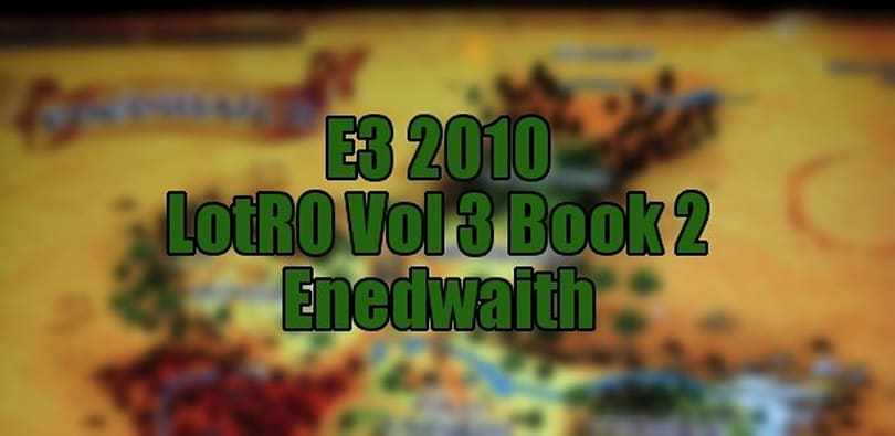 E3 2010: Lord of the Rings Online Vol 3 Book 2 preview of Enedwaith [Updated]
