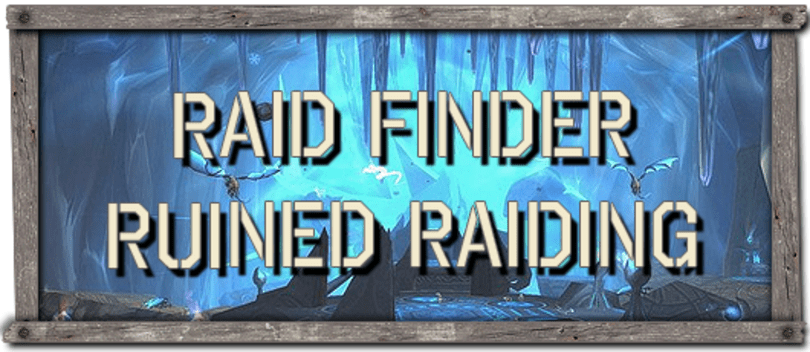 The Soapbox: The Raid Finder ruined raiding