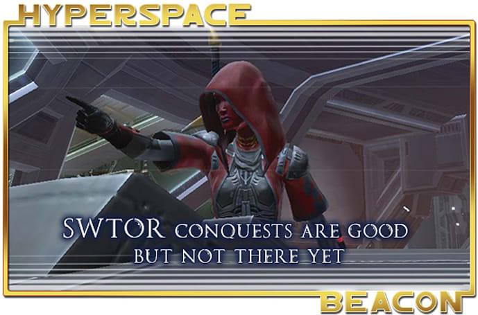 Hyperspace Beacon: SWTOR conquests are good but not there yet