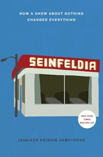 'Seinfeldia: How a Show About Nothing Changed Everything'