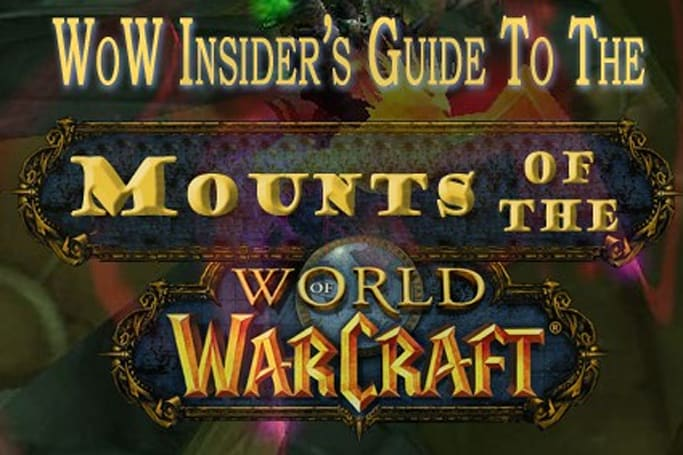 WoW Insider's Guide to the Mounts of the World of Warcraft