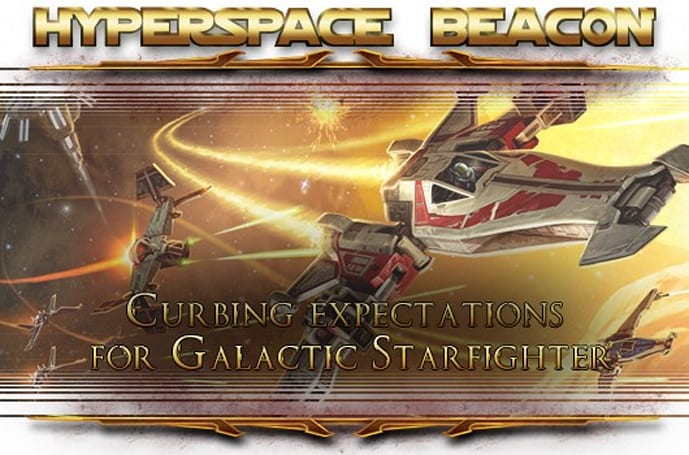 Hyperspace Beacon: Curbing expectations for SWTOR Galactic Starfighter