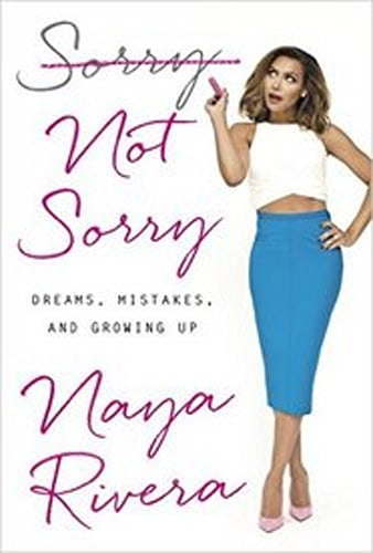 Sorry Not Sorry: Dreams, Mistakes, and Growing Up by Naya Rivera