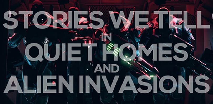 Stories we tell in quiet houses and alien invasions