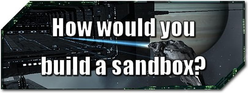 EVE Evolved: How would you build a sandbox?