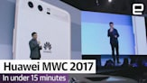 Huawei MWC 2017 in Under 15 Minutes