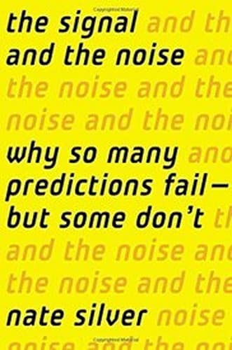 'The Signal and the Noise: Why So Many Predictions Fail — But Some Don't'