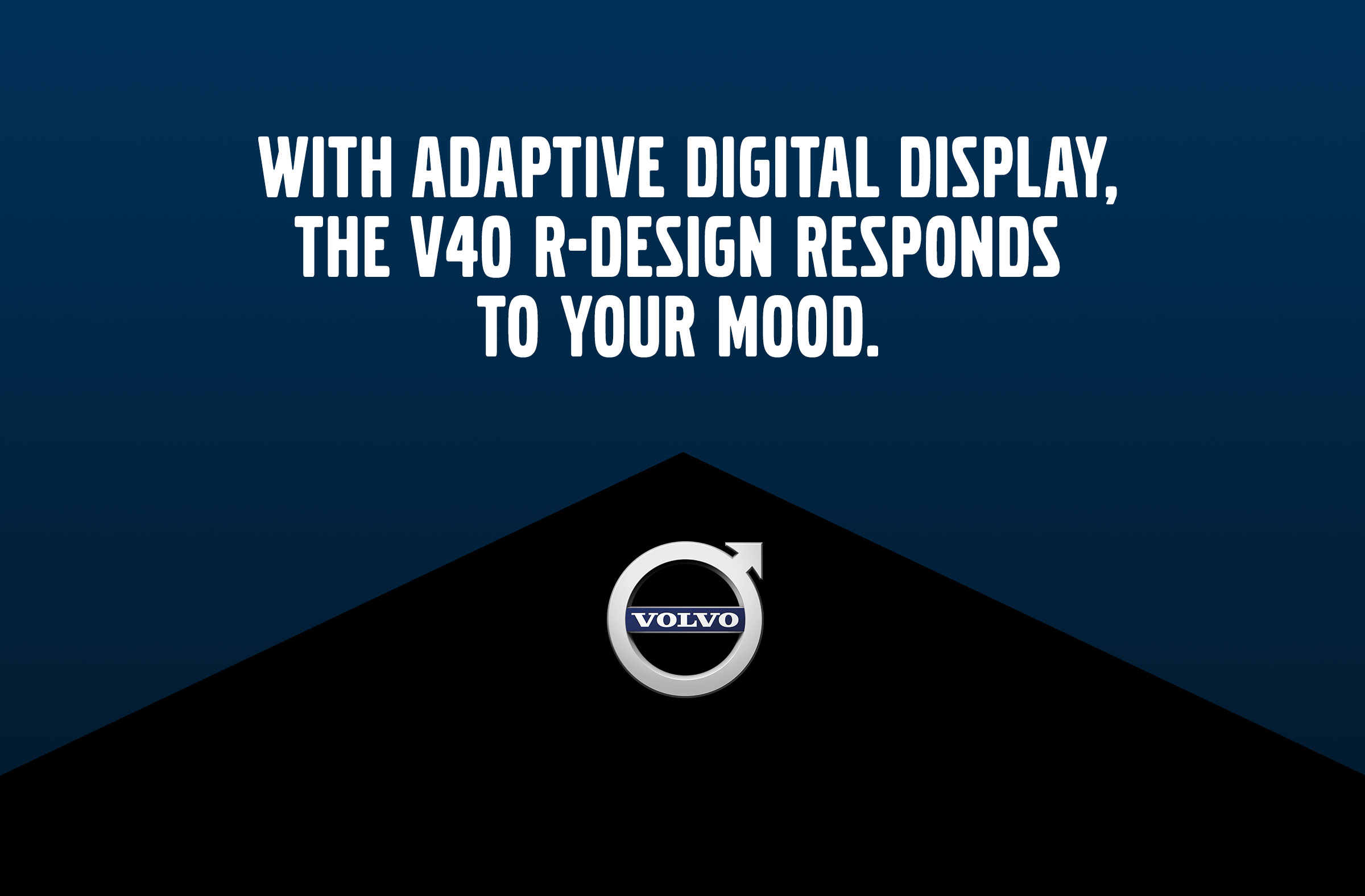 With Adaptive Digital Display, the V40 R-Design responds to your mood.