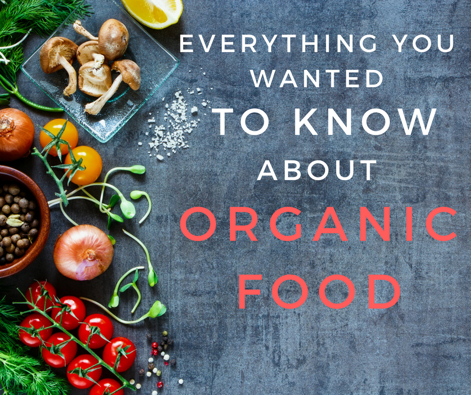 Everything You Want To Know About Organic Food (And How To Afford