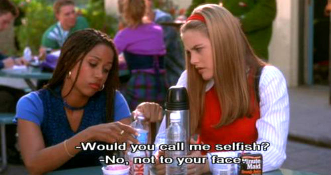 "clueless quote ""would you call me selfish"""