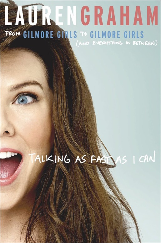 lauren graham, memoir, gilmore girls, Talking as Fast as I Can