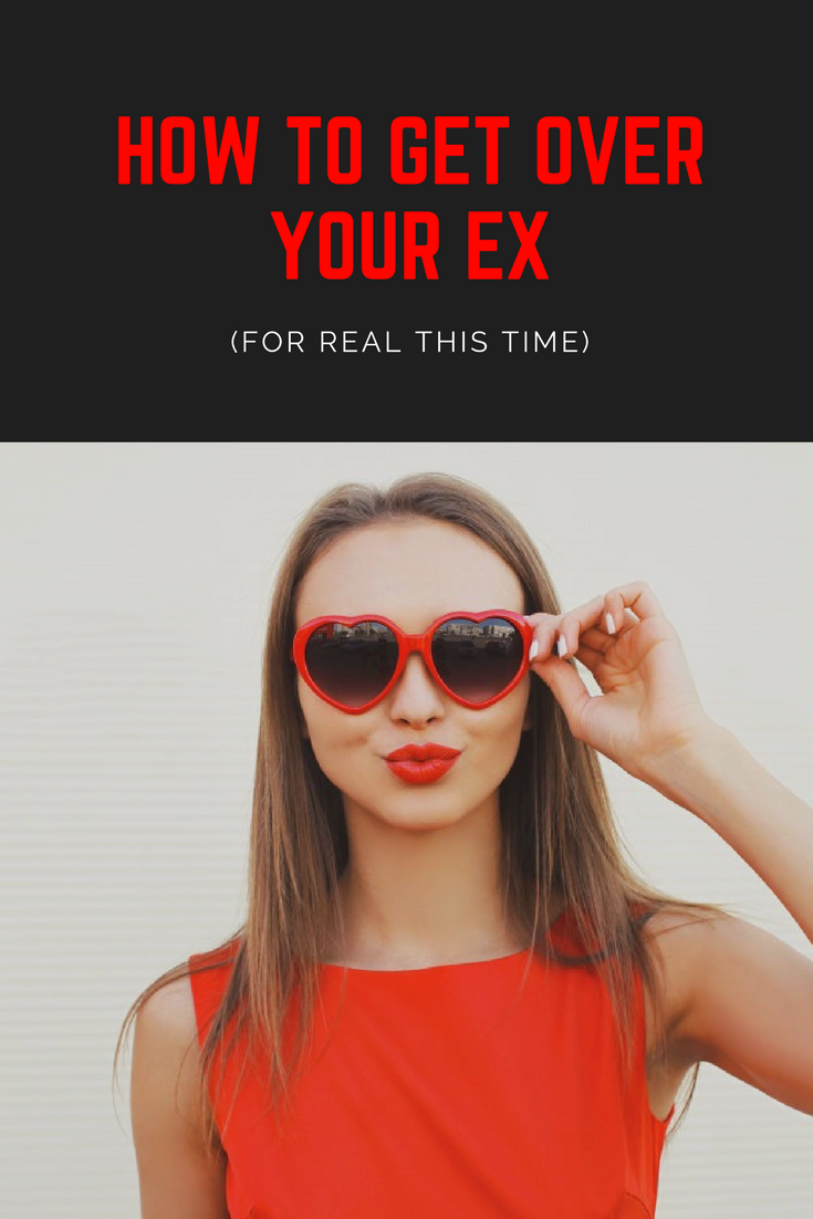 How To Get Over Your Ex (For Good This