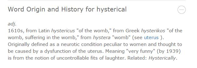 The medical term 'hysteria' was thought to be caused by the