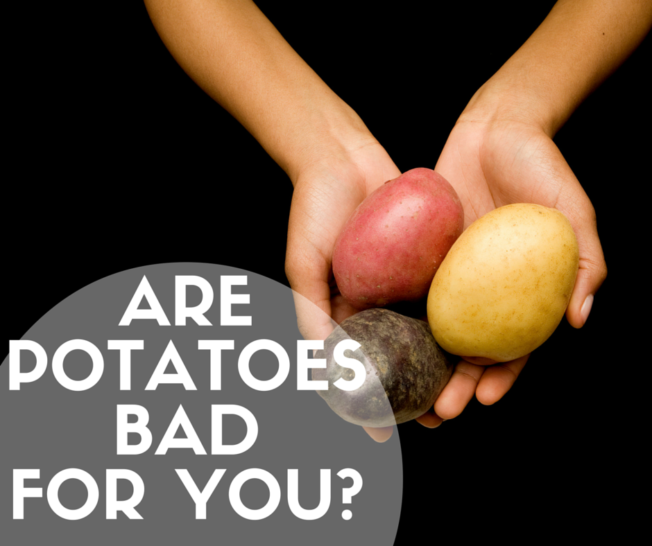 No, Potatoes Are Not Bad For