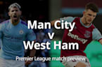 Premier League match preview: Man City v West Ham